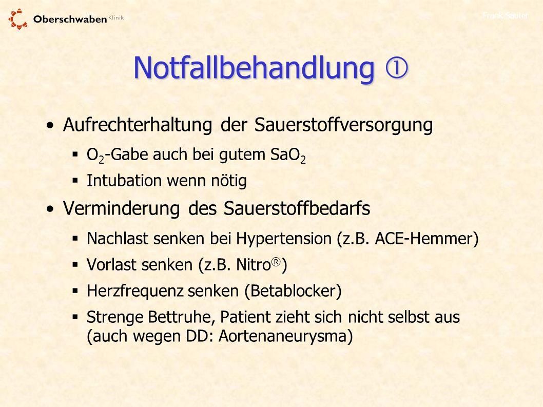 Frank Sauter Notfallbehandlung Notfallbehandlung Aufrechterhaltung der Sauerstoffversorgung O 2 -Gabe auch bei gutem SaO 2 Intubation wenn nötig Vermi