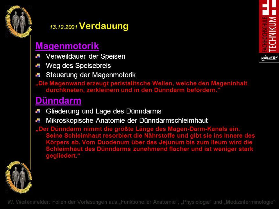 13.12.2001 Verdauung Magenmotorik Verweildauer der Speisen Weg des Speisebreis Steuerung der Magenmotorik Die Magenwand erzeugt peristalitsche Wellen,