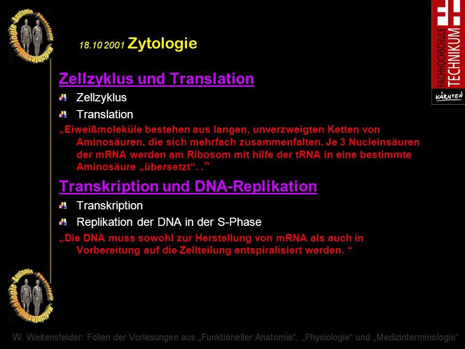 18.10 2001 Zytologie Zellzyklus und Translation Zellzyklus Translation Eiweißmoleküle bestehen aus langen, unverzweigten Ketten von Aminosäuren, die s