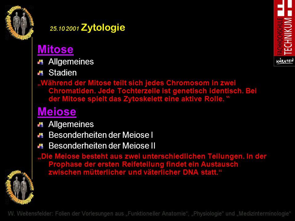 25.10 2001 Zytologie Mitose Allgemeines Stadien Während der Mitose teilt sich jedes Chromosom in zwei Chromatiden. Jede Tochterzelle ist genetisch ide