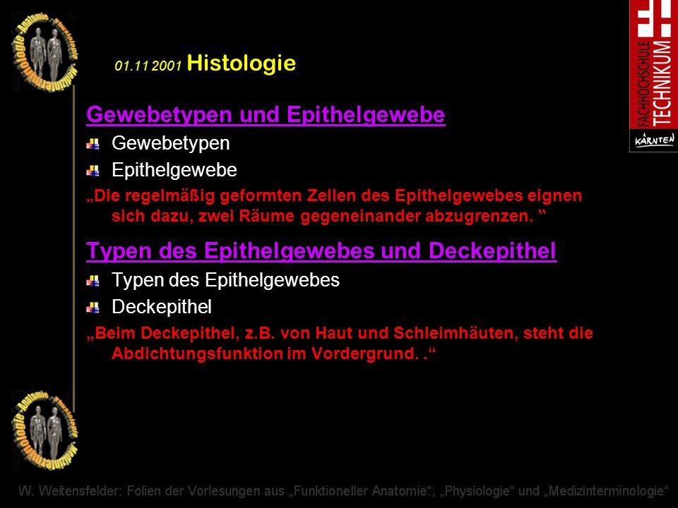 01.11 2001 Histologie Gewebetypen und Epithelgewebe Gewebetypen Epithelgewebe Die regelmäßig geformten Zellen des Epithelgewebes eignen sich dazu, zwe
