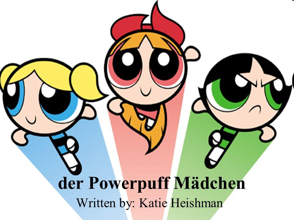 der Powerpuff Mädchen Written by: Katie Heishman