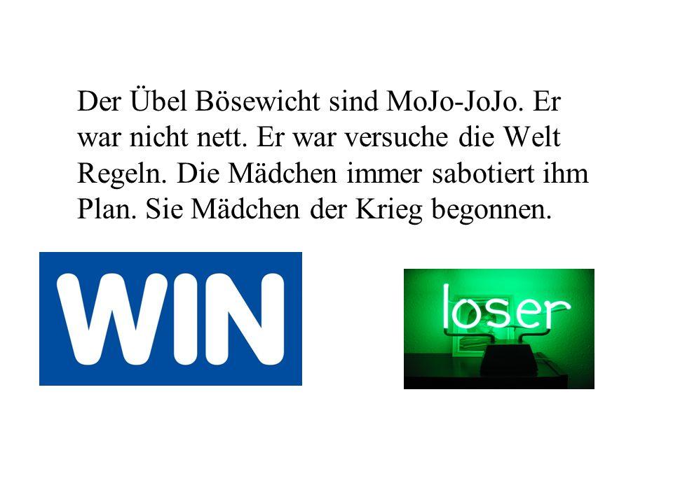 Der Übel Bösewicht sind MoJo-JoJo. Er war nicht nett.