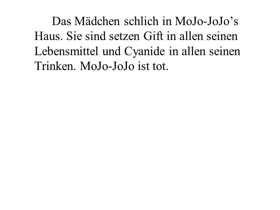 Das Mädchen schlich in MoJo-JoJos Haus.