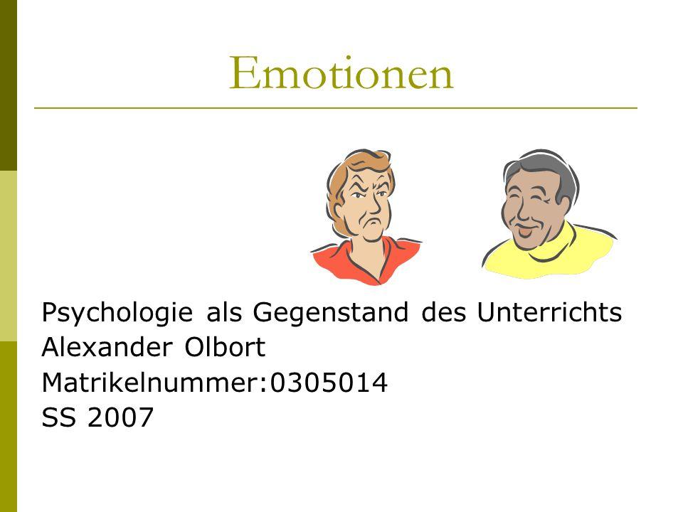Emotionen Psychologie als Gegenstand des Unterrichts Alexander Olbort Matrikelnummer:0305014 SS 2007