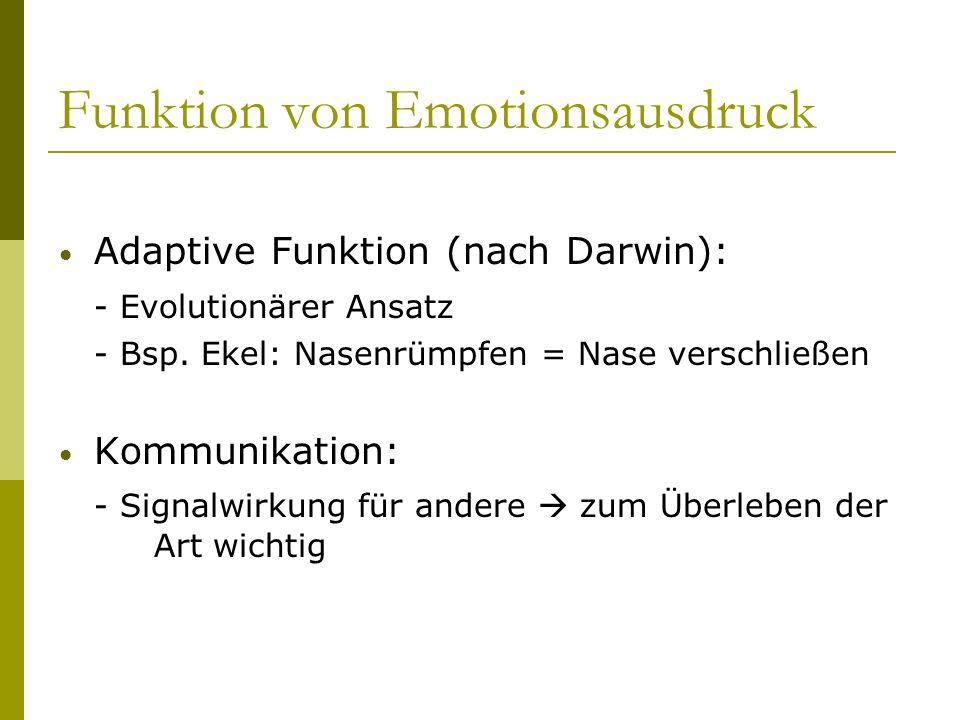 Funktion von Emotionsausdruck Adaptive Funktion (nach Darwin): - Evolutionärer Ansatz - Bsp. Ekel: Nasenrümpfen = Nase verschließen Kommunikation: - S