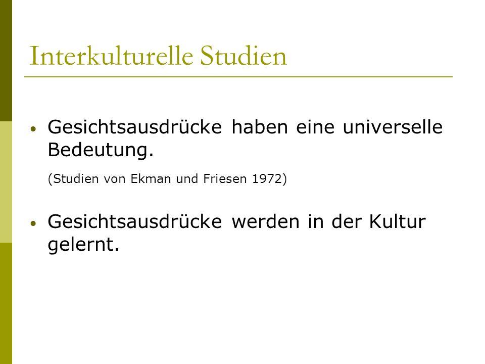 Interkulturelle Studien Gesichtsausdrücke haben eine universelle Bedeutung. (Studien von Ekman und Friesen 1972) Gesichtsausdrücke werden in der Kultu