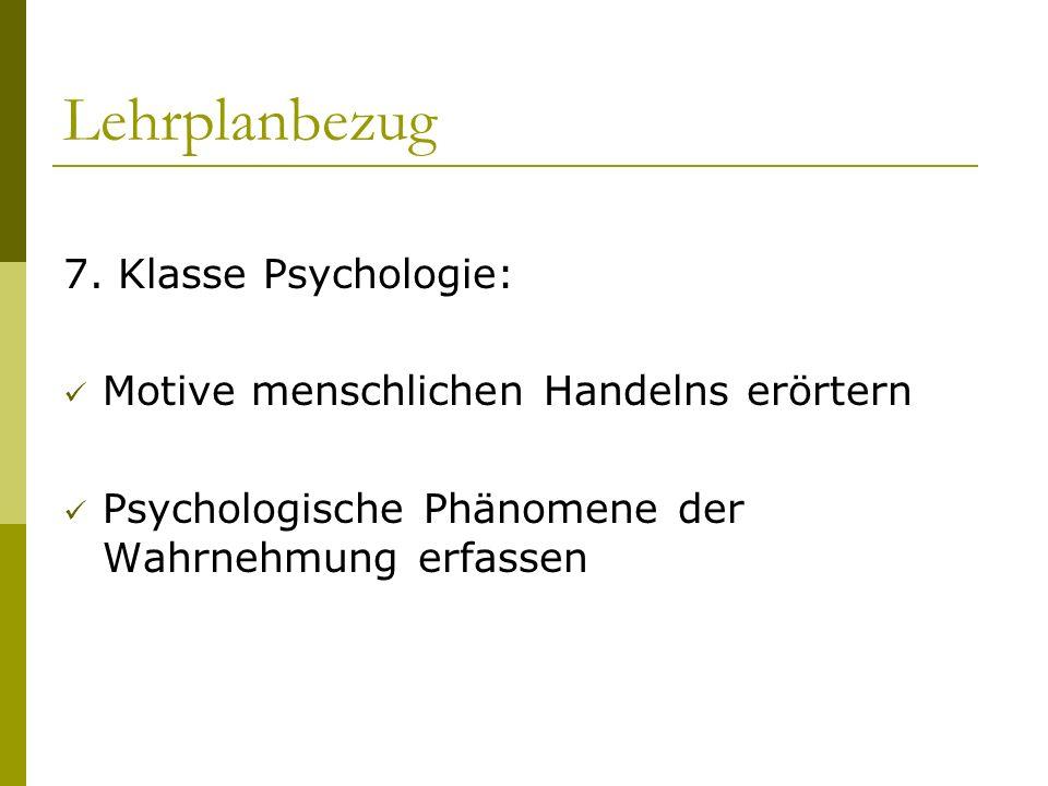 Lehrplanbezug 7. Klasse Psychologie: Motive menschlichen Handelns erörtern Psychologische Phänomene der Wahrnehmung erfassen