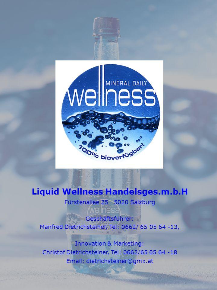 Liquid Wellness Handelsges.m.b.H Fürstenallee 25 5020 Salzburg Geschäftsführer: Manfred Dietrichsteiner, Tel: 0662/ 65 05 64 -13, Innovation & Marketing: Christof Dietrichsteiner, Tel: 0662/65 05 64 -18 Email: dietrichsteiner@gmx.at