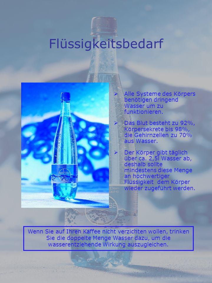 Flüssigkeitsbedarf Alle Systeme des Körpers benötigen dringend Wasser um zu funktionieren.