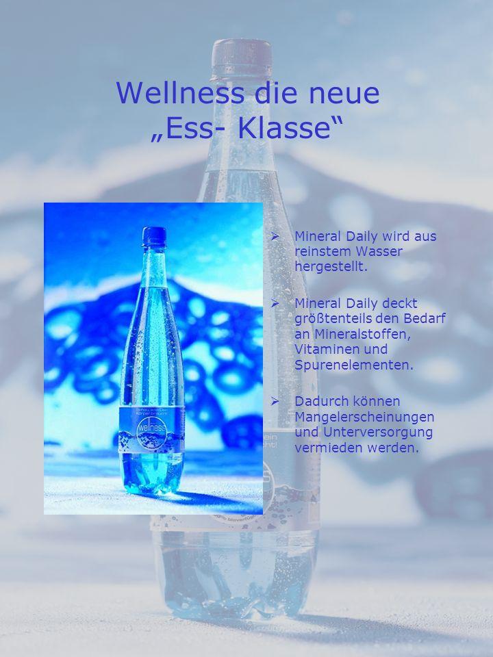 Wellness die neue Ess- Klasse Mineral Daily wird aus reinstem Wasser hergestellt.