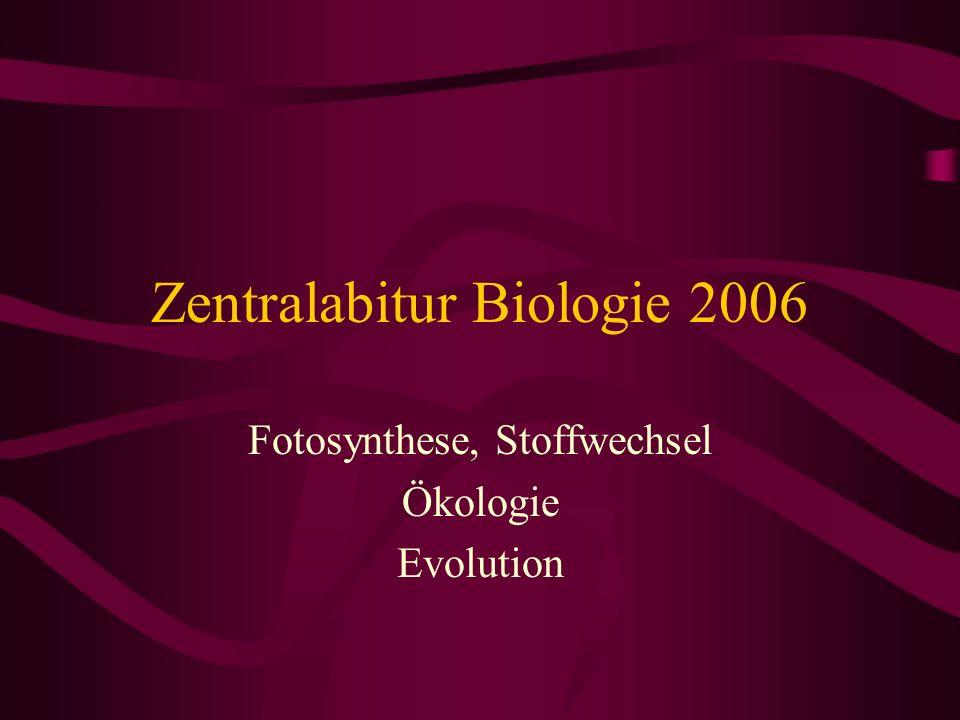 Zentralabitur Biologie 2006 Fotosynthese, Stoffwechsel Ökologie Evolution
