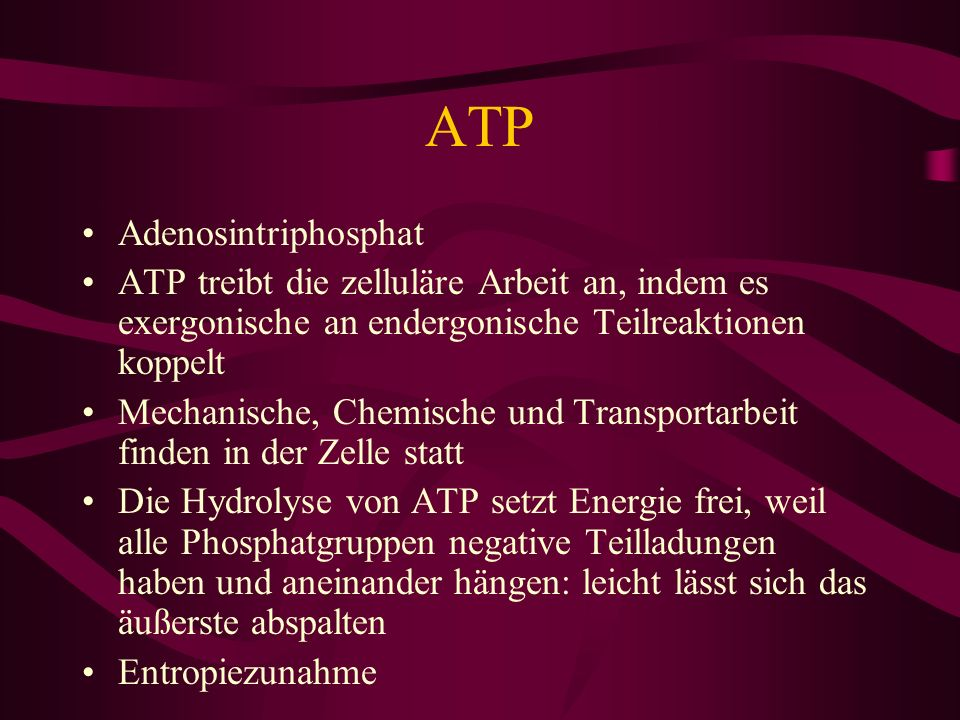 ATP Adenosintriphosphat ATP treibt die zelluläre Arbeit an, indem es exergonische an endergonische Teilreaktionen koppelt Mechanische, Chemische und T