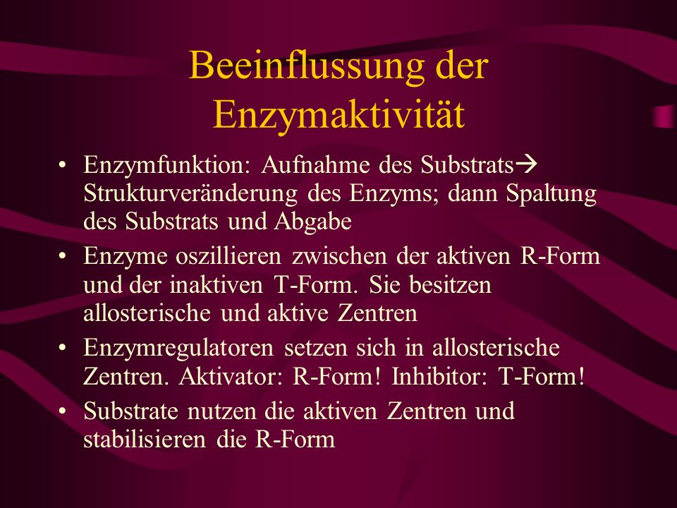 Beeinflussung der Enzymaktivität Enzymfunktion: Aufnahme des Substrats Strukturveränderung des Enzyms; dann Spaltung des Substrats und Abgabe Enzyme o