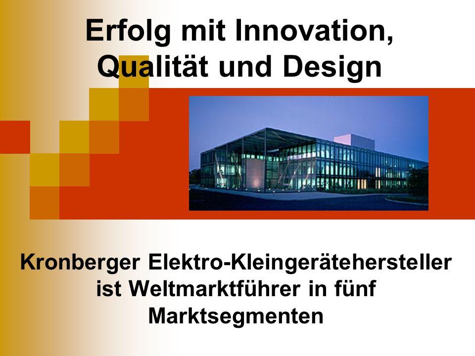 Erfolg mit Innovation, Qualität und Design Kronberger Elektro-Kleingerätehersteller ist Weltmarktführer in fünf Marktsegmenten