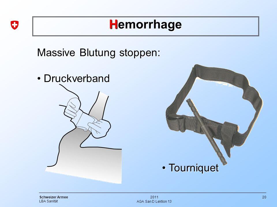 20 Schweizer Armee LBA Sanität 2011 AGA San D Lektion 13 Hemorrhage Massive Blutung stoppen: Druckverband Druckverband Tourniquet Tourniquet
