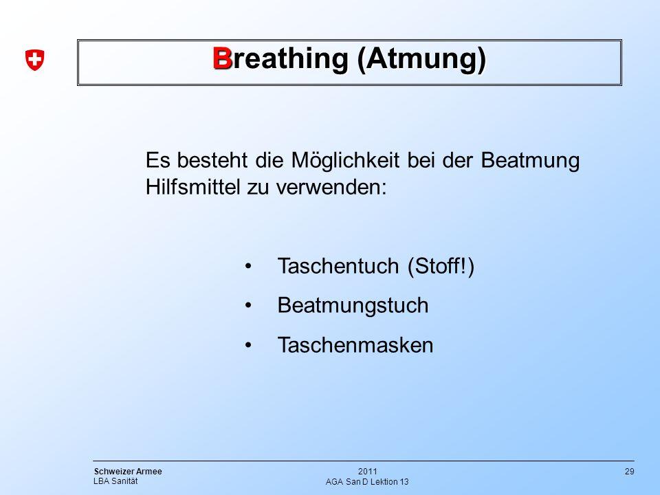 29 Schweizer Armee LBA Sanität 2011 AGA San D Lektion 13 Breathing (Atmung) Es besteht die Möglichkeit bei der Beatmung Hilfsmittel zu verwenden: Tasc