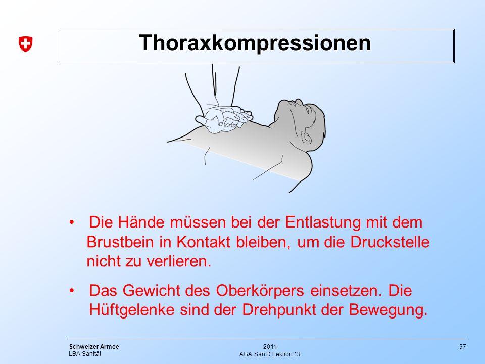 37 Schweizer Armee LBA Sanität 2011 AGA San D Lektion 13 Thoraxkompressionen Die Hände müssen bei der Entlastung mit dem Brustbein in Kontakt bleiben,