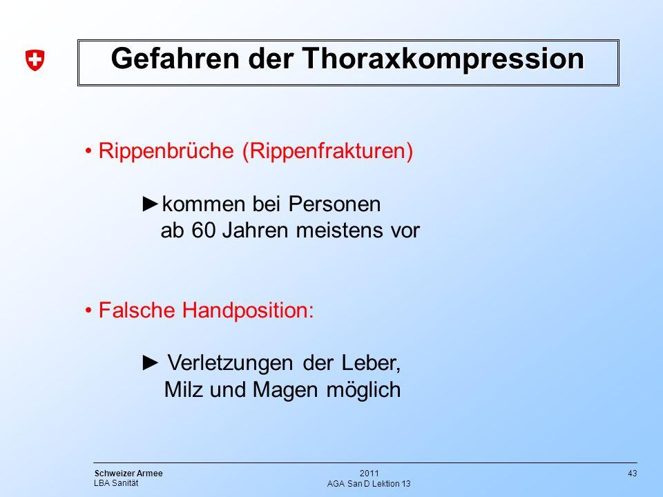 43 Schweizer Armee LBA Sanität 2011 AGA San D Lektion 13 Gefahren der Thoraxkompression Rippenbrüche (Rippenfrakturen) kommen bei Personen ab 60 Jahre