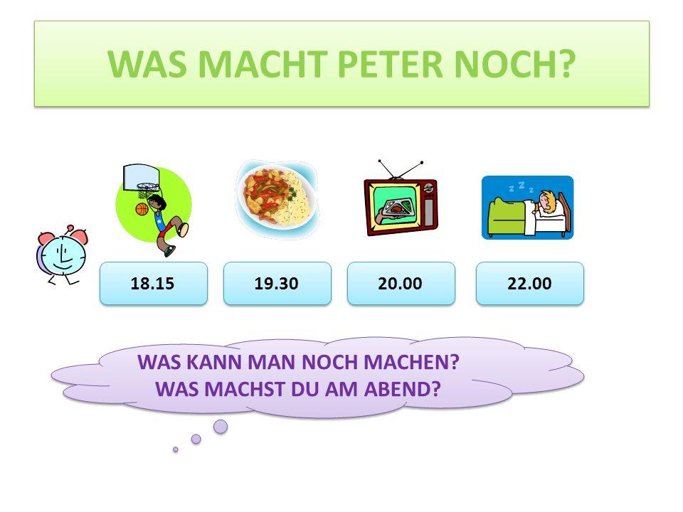 18.15 19.30 20.00 22.00 WAS MACHT PETER NOCH.WAS KANN MAN NOCH MACHEN.