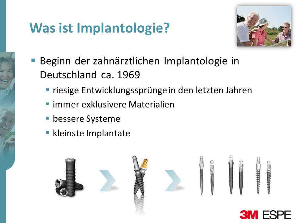Was ist Implantologie? Beginn der zahnärztlichen Implantologie in Deutschland ca. 1969 riesige Entwicklungssprünge in den letzten Jahren immer exklusi