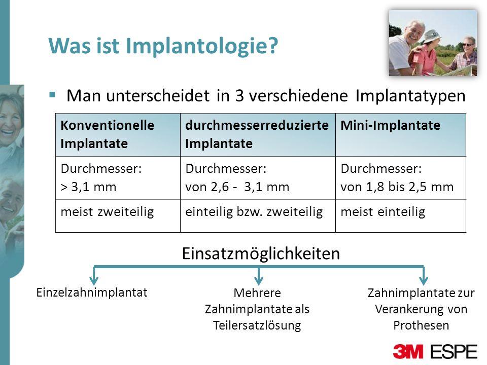 Was ist Implantologie? Man unterscheidet in 3 verschiedene Implantatypen Konventionelle Implantate durchmesserreduzierte Implantate Mini-Implantate Du