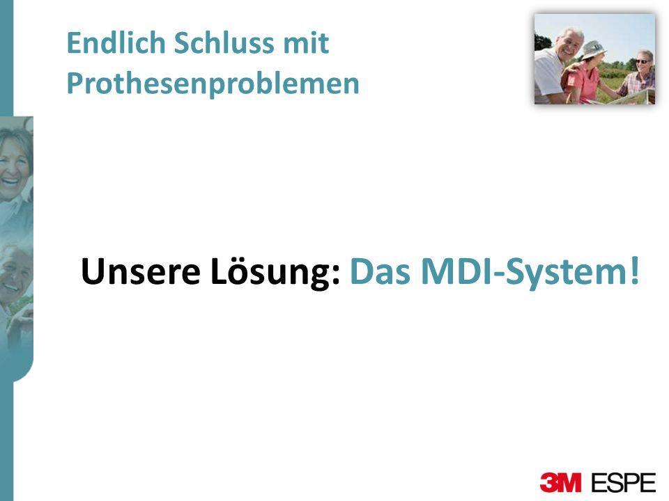 Endlich Schluss mit Prothesenproblemen Unsere Lösung: Das MDI-System!