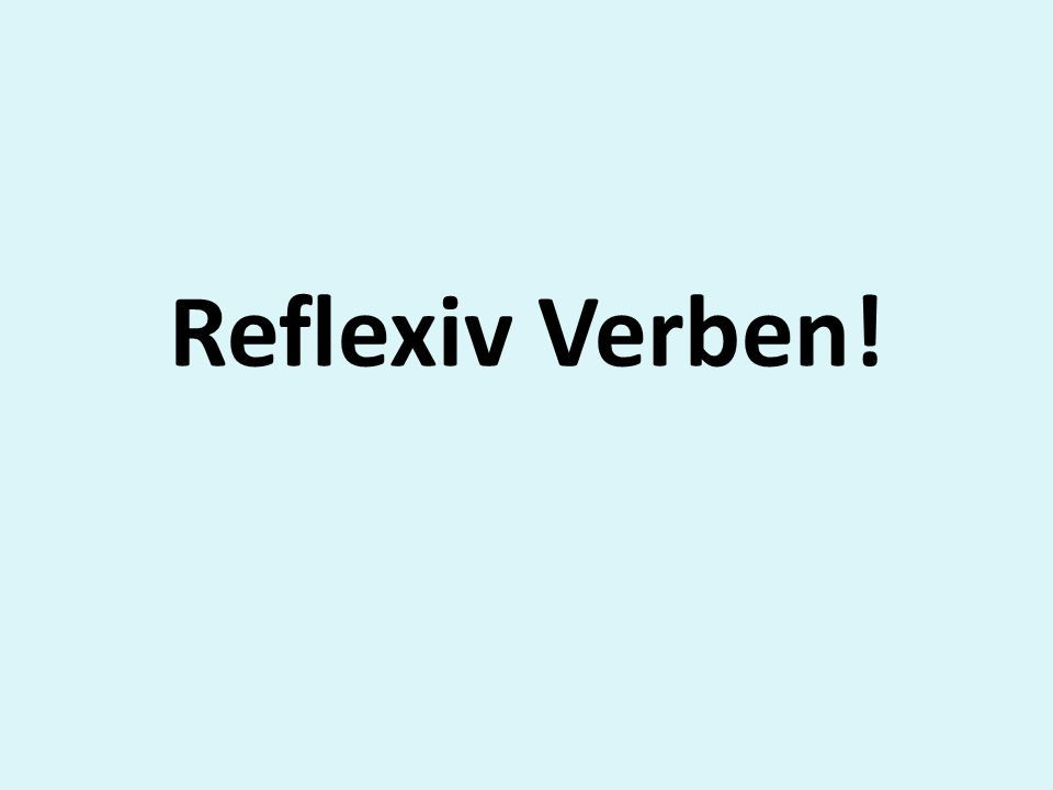 Reflexiv Verben!