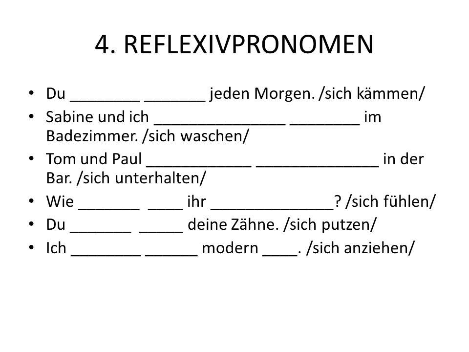 4. REFLEXIVPRONOMEN Du ________ _______ jeden Morgen.
