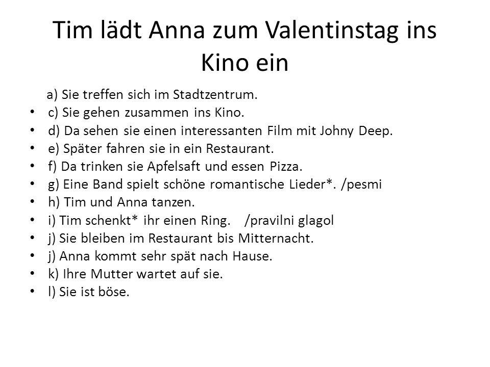 Tim lädt Anna zum Valentinstag ins Kino ein a) Sie treffen sich im Stadtzentrum. c) Sie gehen zusammen ins Kino. d) Da sehen sie einen interessanten F
