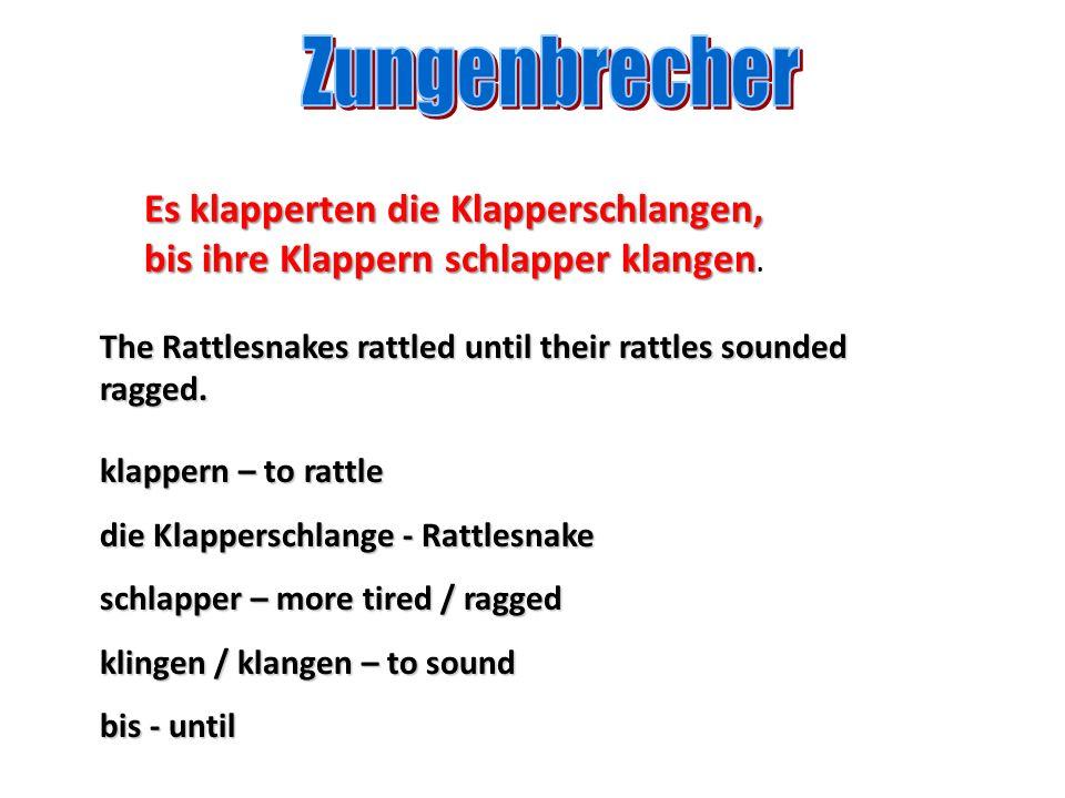 klappern – to rattle die Klapperschlange - Rattlesnake schlapper – more tired / ragged klingen / klangen – to sound bis - until Es klapperten die Klap