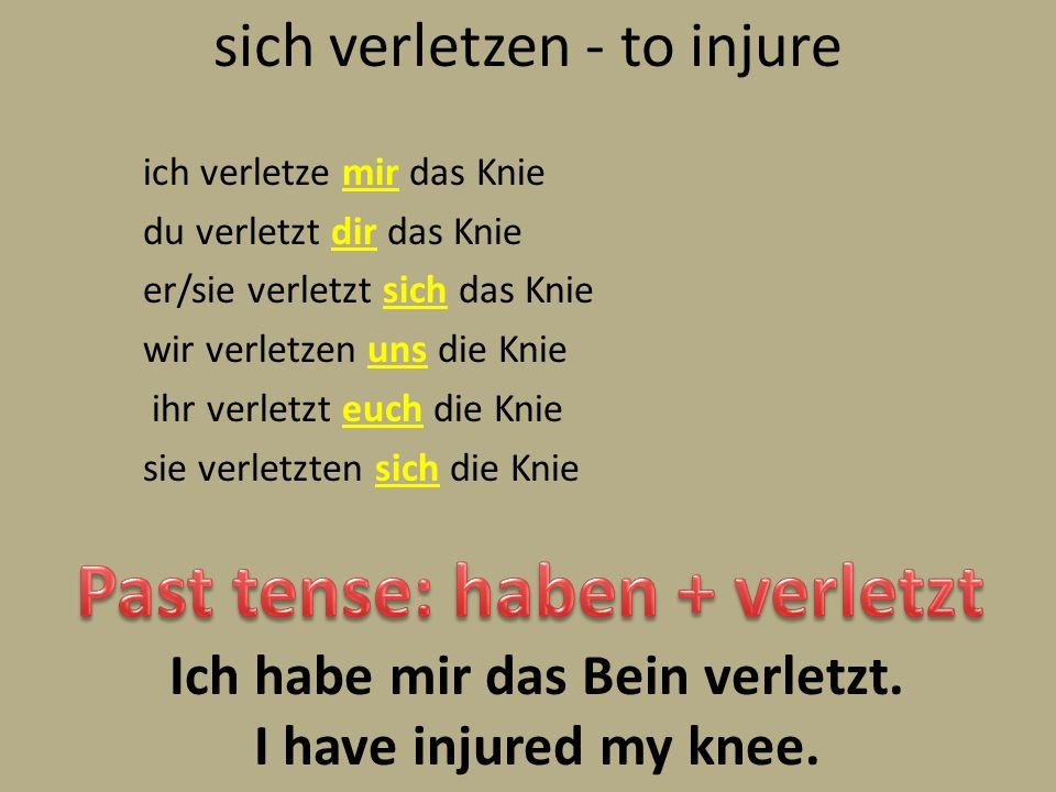 sich verletzen - to injure ich verletze mir das Knie du verletzt dir das Knie er/sie verletzt sich das Knie wir verletzen uns die Knie ihr verletzt eu