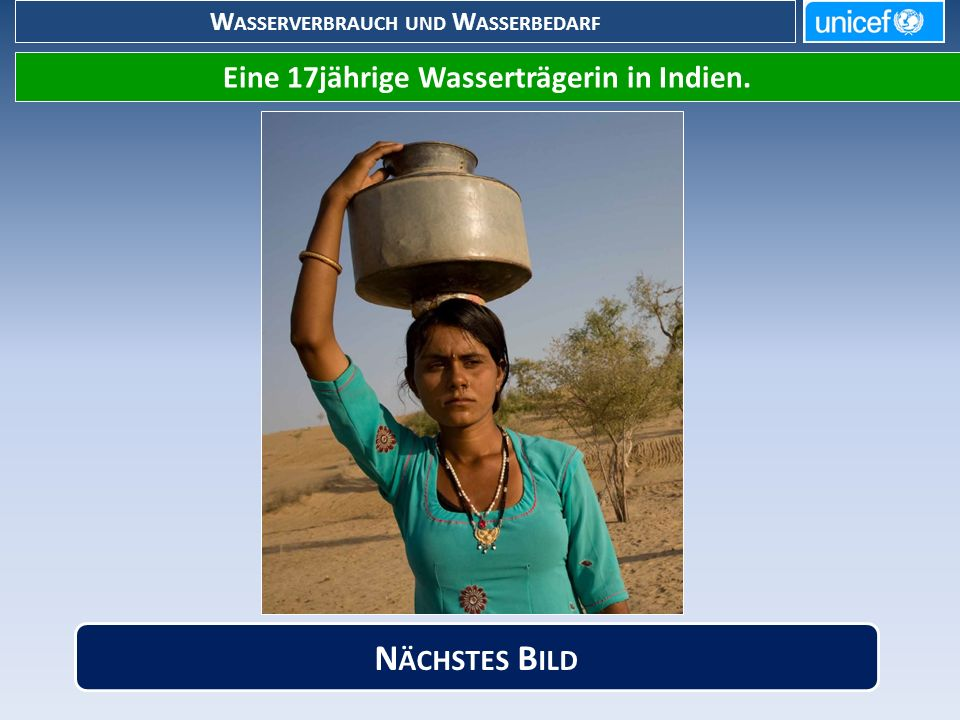 W ASSERVERBRAUCH UND W ASSERBEDARF Eine 17jährige Wasserträgerin in Indien. N ÄCHSTES B ILD