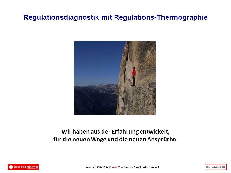 Copyright © 2010-2013 Swiss Med Analytics AG, All Rights Reserved Regulationsdiagnostik mit Regulations-Thermographie Wir haben aus der Erfahrung entwickelt, für die neuen Wege und die neuen Ansprüche.