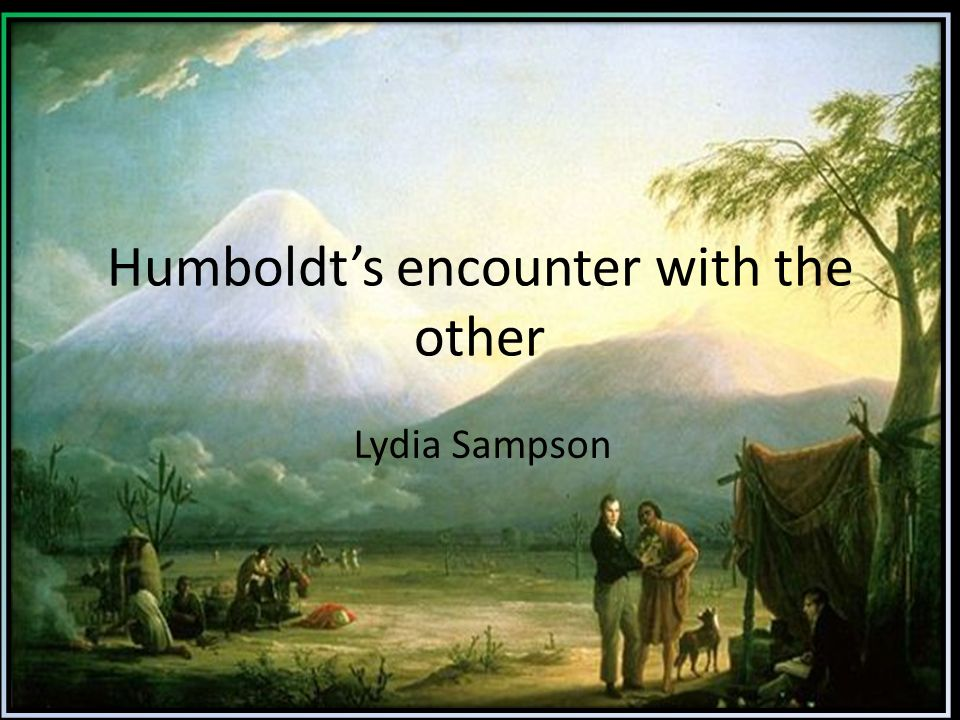 Conclusion Humboldt may view non-Europeans as fellow men in theory, but in practice, is condescending and Othering His attitudes to women are less clear, but his referencing of Kant and natϋrlichen Wϋrde suggest that he categorises them and Others them as he would any species he does not understand.