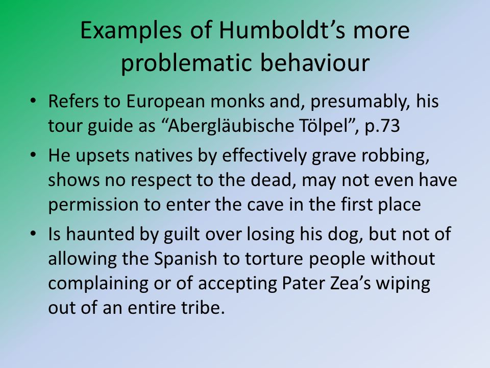Examples of Humboldts more problematic behaviour Refers to European monks and, presumably, his tour guide as Abergläubische Tölpel, p.73 He upsets nat