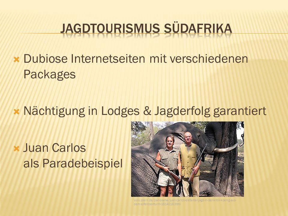 Dubiose Internetseiten mit verschiedenen Packages Nächtigung in Lodges & Jagderfolg garantiert Juan Carlos als Paradebeispiel www.stern.de/panorama/juan-carlos-elefantenjagd-in-der-kritik-koenig-aus- dem-elfenbeinturm-1814216.html