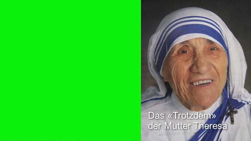 Seiteneinblender Das «Trotzdem» der Mutter Theresa