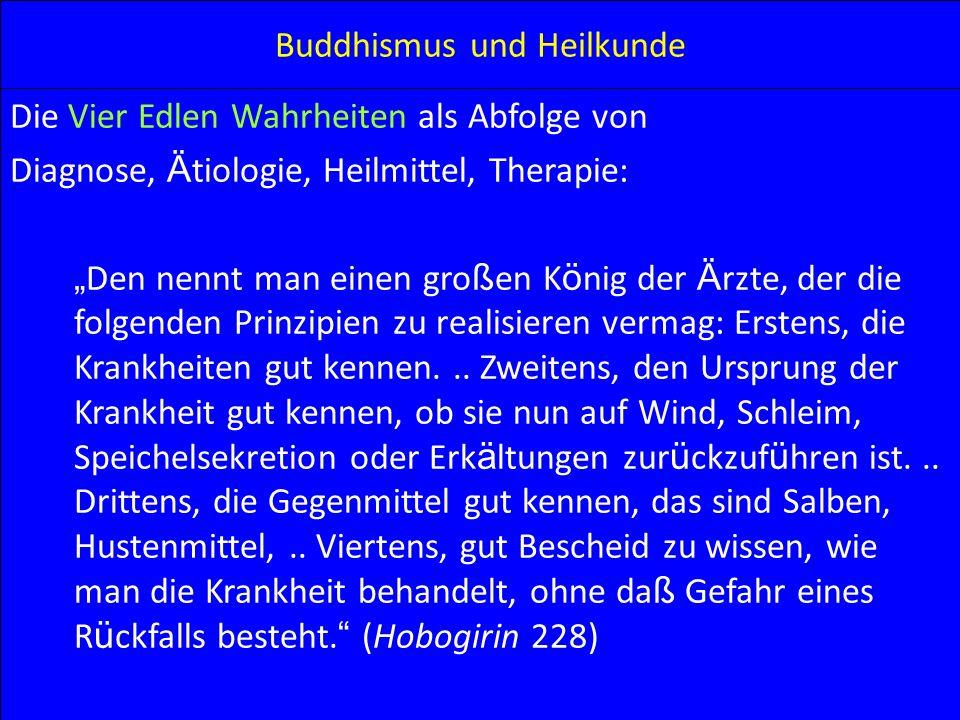 Buddhismus und Heilkunde Die Vier Edlen Wahrheiten als Abfolge von Diagnose, Ä tiologie, Heilmittel, Therapie: Den nennt man einen gro ß en K ö nig de