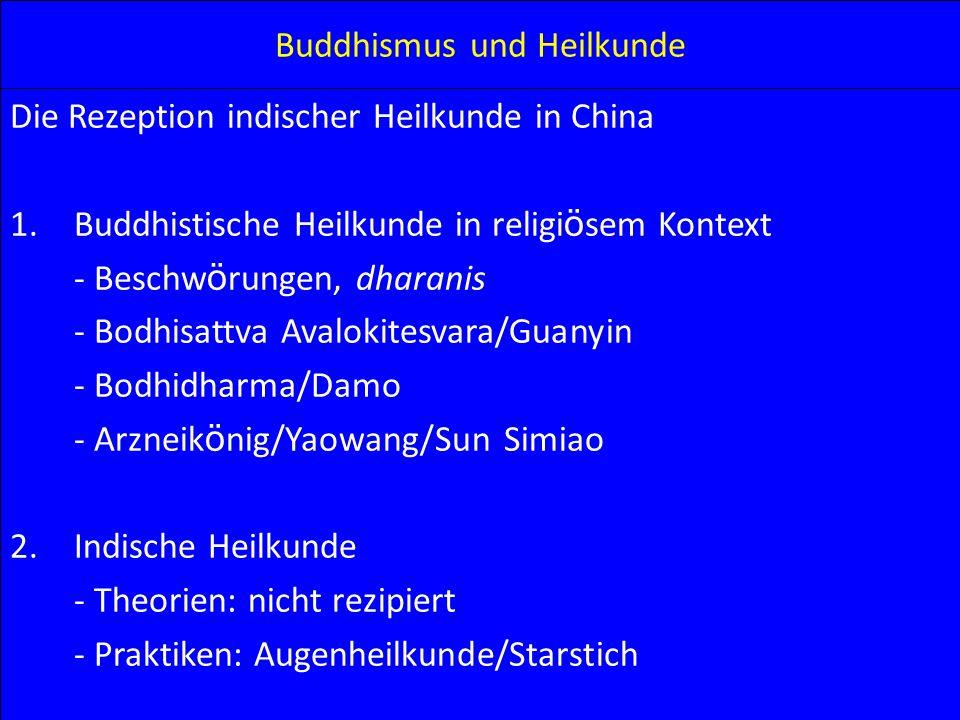 Buddhismus und Heilkunde Die Rezeption indischer Heilkunde in China 1.Buddhistische Heilkunde in religi ö sem Kontext - Beschw ö rungen, dharanis - Bo
