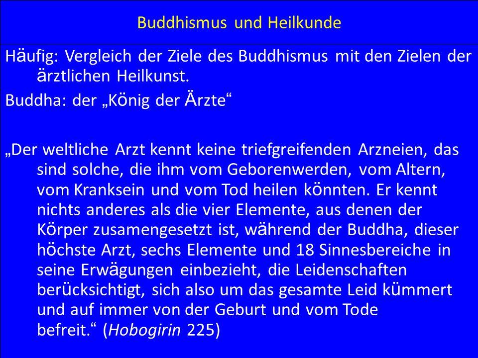 Buddhismus und Heilkunde H ä ufig: Vergleich der Ziele des Buddhismus mit den Zielen der ä rztlichen Heilkunst. Buddha: der K ö nig der Ä rzte Der wel