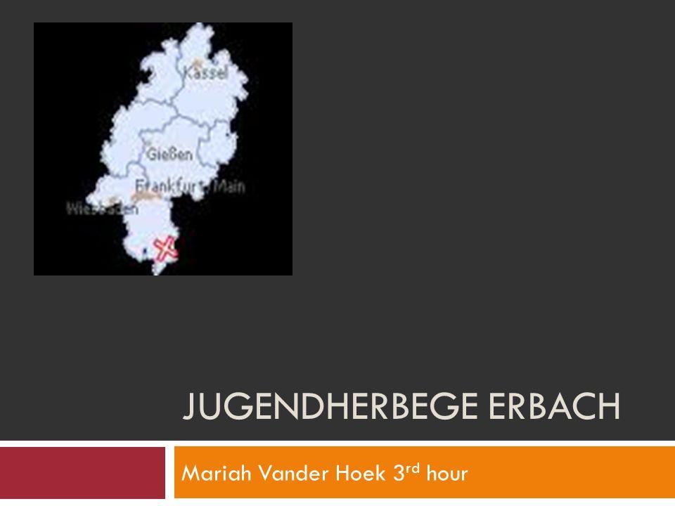 JUGENDHERBEGE ERBACH Mariah Vander Hoek 3 rd hour