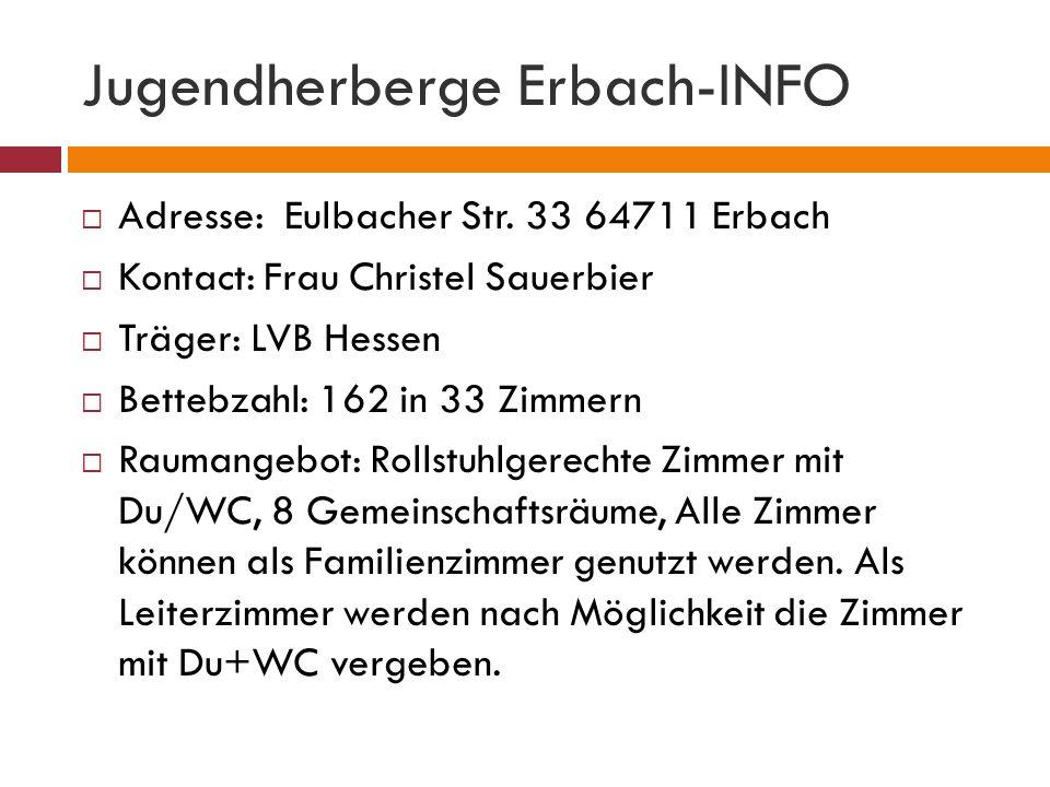 Jugendherberge Erbach-INFO Adresse: Eulbacher Str. 33 64711 Erbach Kontact: Frau Christel Sauerbier Träger: LVB Hessen Bettebzahl: 162 in 33 Zimmern R