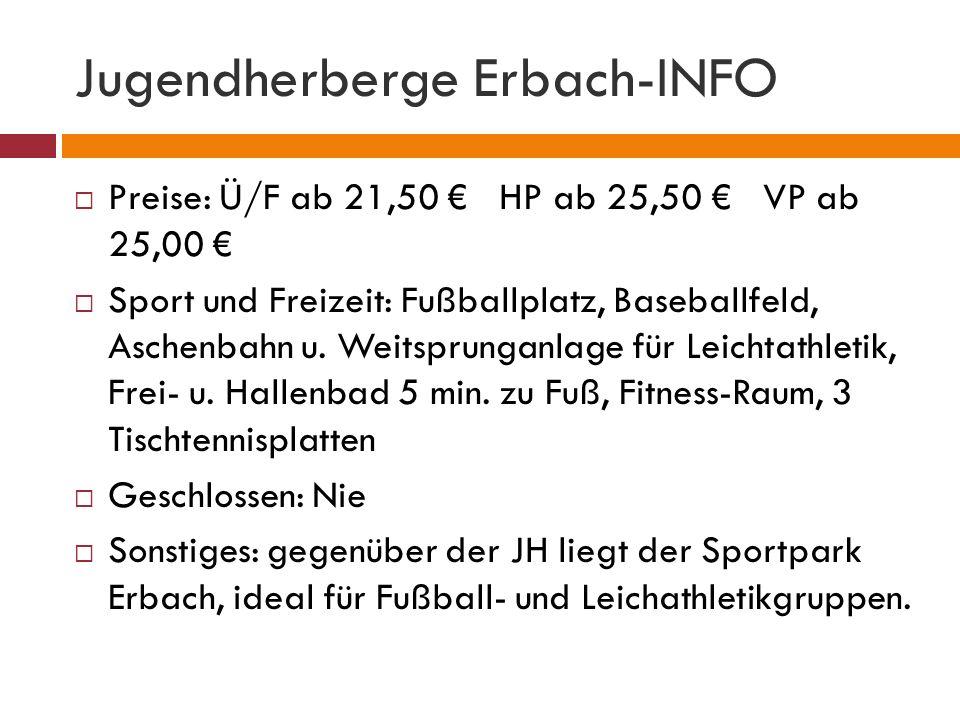 Jugendherberge Erbach-INFO Preise: Ü/F ab 21,50 HP ab 25,50 VP ab 25,00 Sport und Freizeit: Fußballplatz, Baseballfeld, Aschenbahn u. Weitsprunganlage
