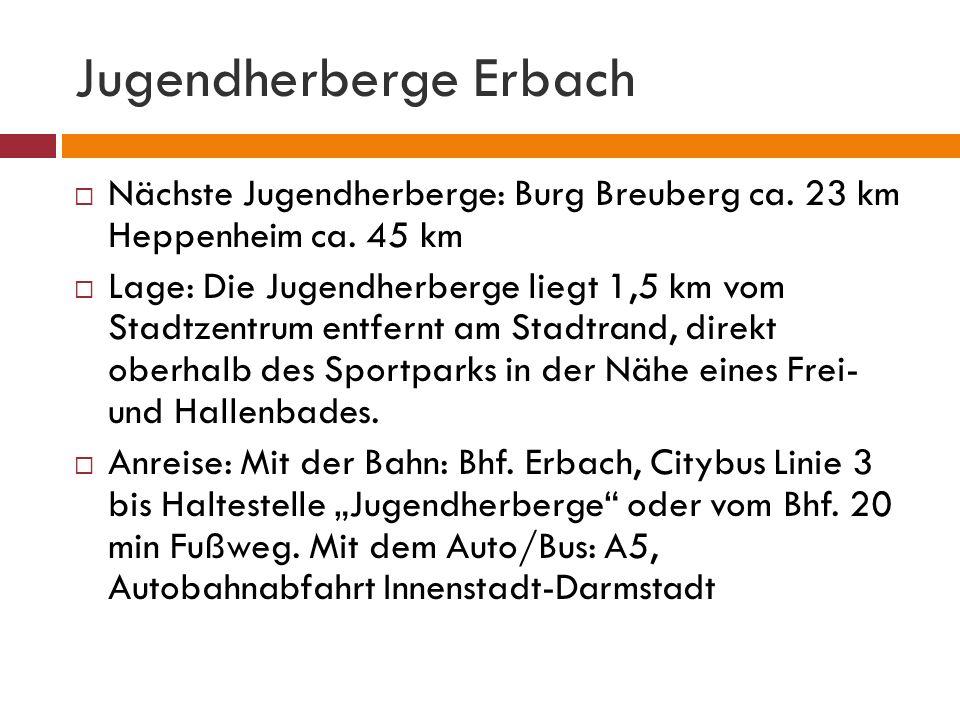 Jugendherberge Erbach Nächste Jugendherberge: Burg Breuberg ca. 23 km Heppenheim ca. 45 km Lage: Die Jugendherberge liegt 1,5 km vom Stadtzentrum entf