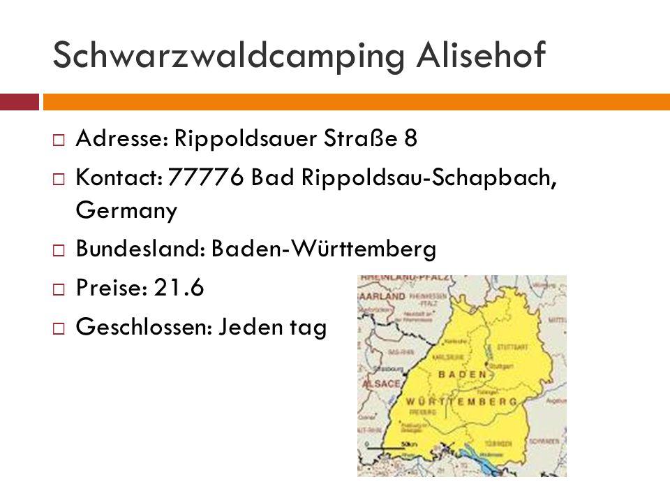 Schwarzwaldcamping Alisehof Adresse: Rippoldsauer Straße 8 Kontact: 77776 Bad Rippoldsau-Schapbach, Germany Bundesland: Baden-Württemberg Preise: 21.6