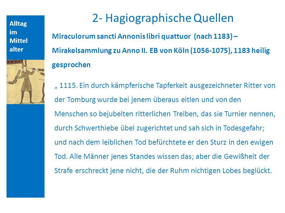 Alltag im Mittel alter 2- Hagiographische Quellen Miraculorum sancti Annonis libri quattuor (nach 1183) – Mirakelsammlung zu Anno II.