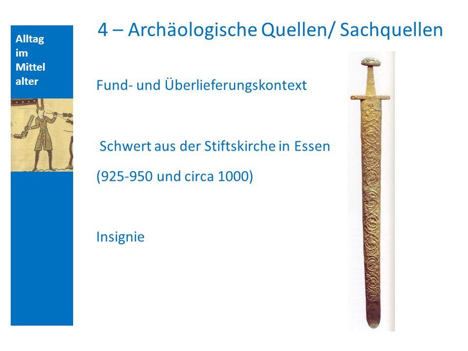 Alltag im Mittel alter 4 – Archäologische Quellen/ Sachquellen Fund- und Überlieferungskontext Schwert aus der Stiftskirche in Essen (925-950 und circa 1000) Insignie