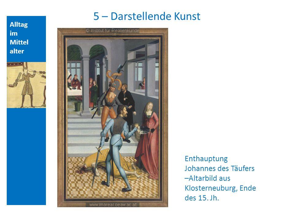 Alltag im Mittel alter Aufbau der Vorlesungsstunde: 5 – Darstellende Kunst Enthauptung Johannes des Täufers –Altarbild aus Klosterneuburg, Ende des 15.