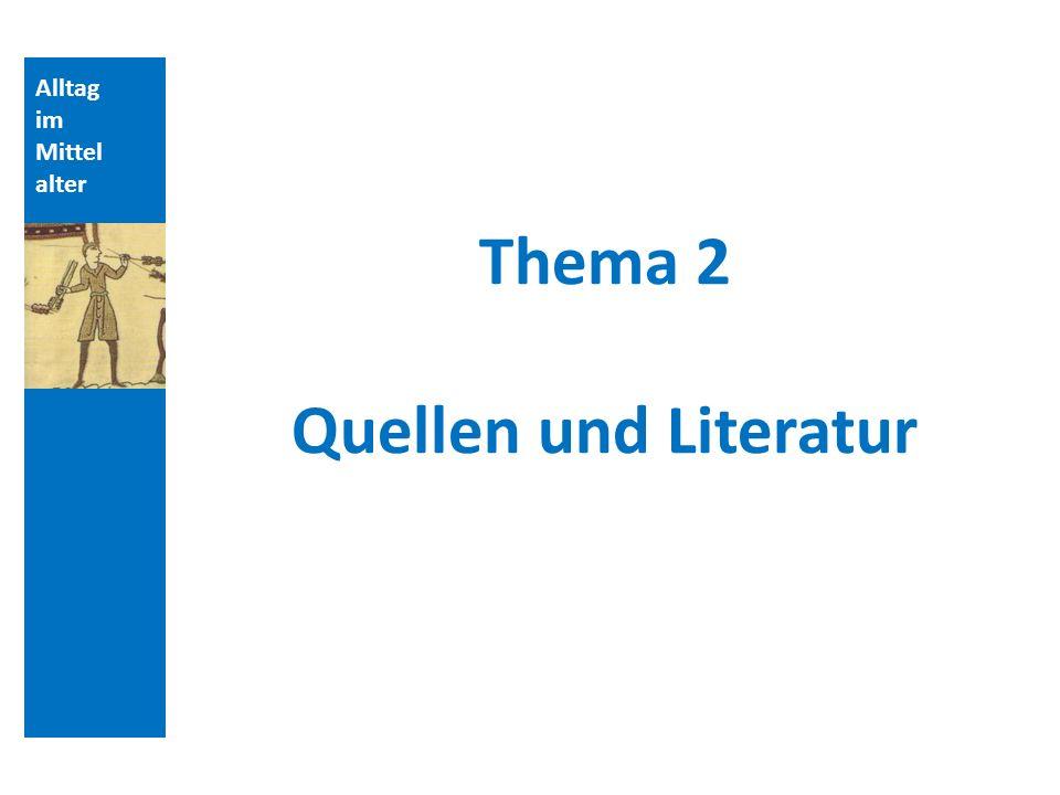 Alltag im Mittel alter Thema 2 Quellen und Literatur